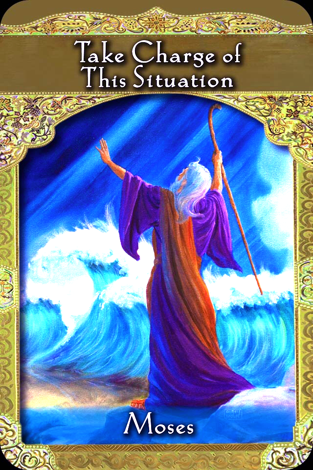 Moses ~ Take Charge Of This Situation, from the Ascended Masters Oracle Card deck, by Doreen Virtue, Ph.D