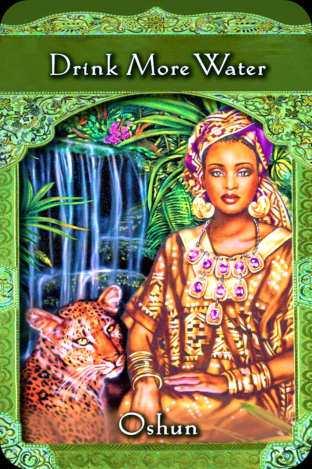 Oshun ~ Drink More Water, from the Ascended Masters Oracle Card deck, by Doreen Virtue, Ph.D