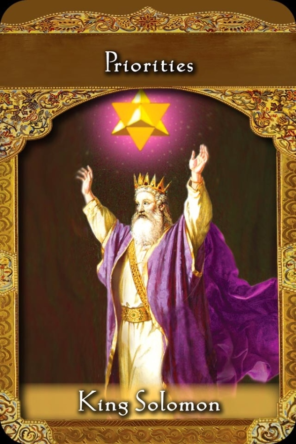 King Solomon ~ Priorities, from the Ascended Masters Oracle Card deck, by Doreen Virtue, Ph.D