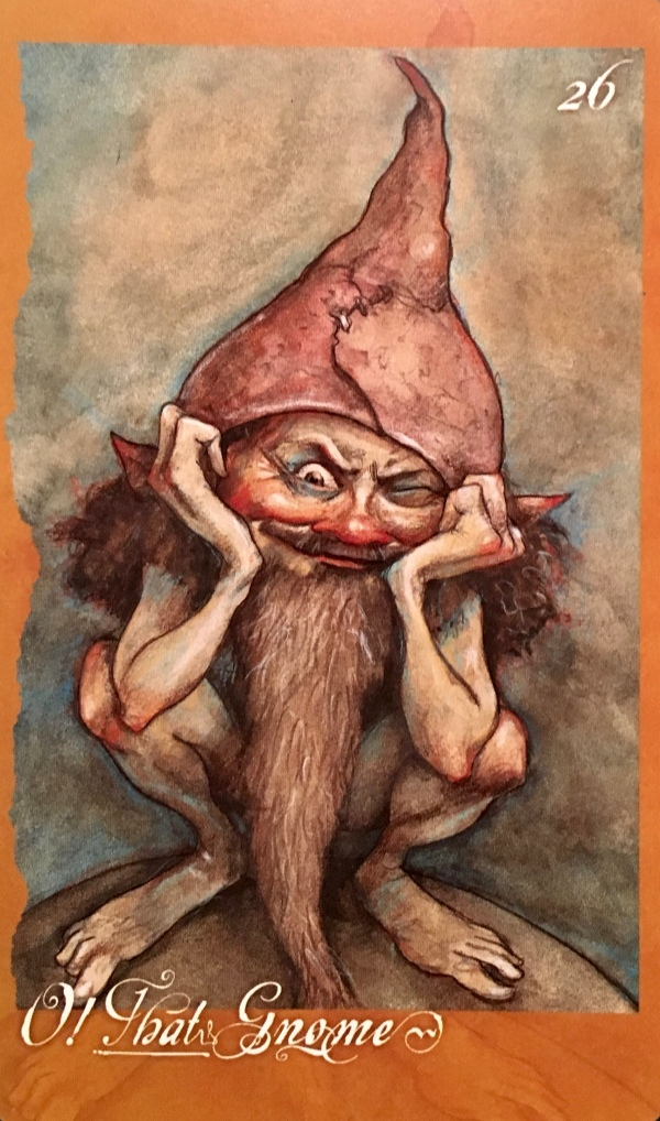 O! That Gnome, from The Faeries' Oracle, by Brian Froud and Jessica MacBeth